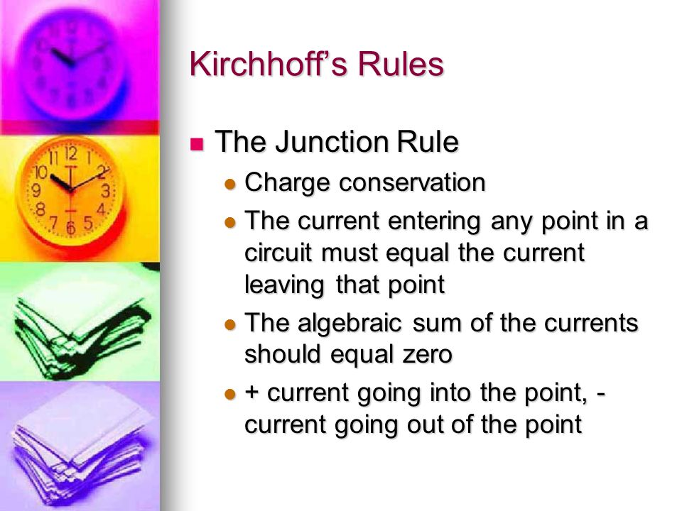 Kirchhoffs Rules The Junction Rule The Junction Rule Charge conservation Charge conservation The current entering any point in a circuit must equal th