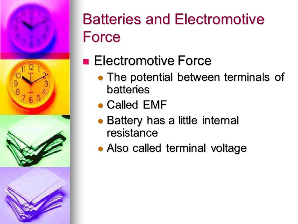 Batteries and Electromotive Force Electromotive Force Electromotive Force The potential between terminals of batteries The potential between terminals