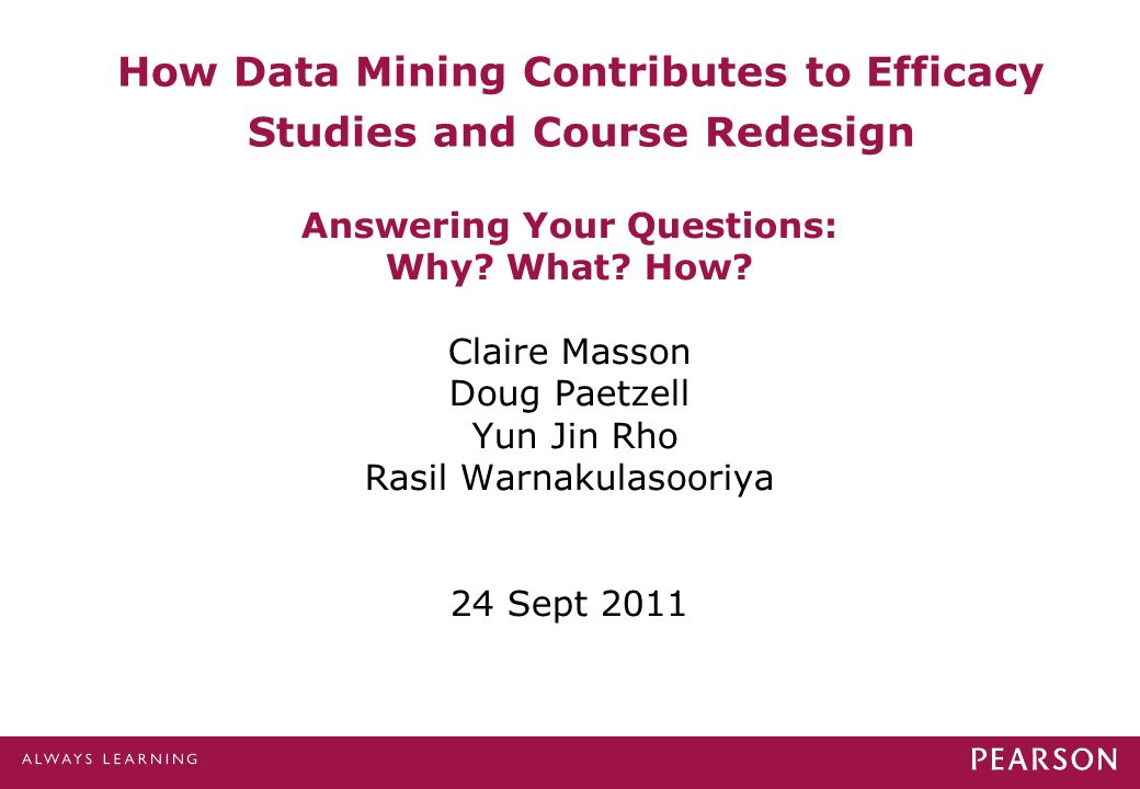 How Data Mining Contributes to Efficacy Studies and Course Redesign Answering Your Questions: Why.