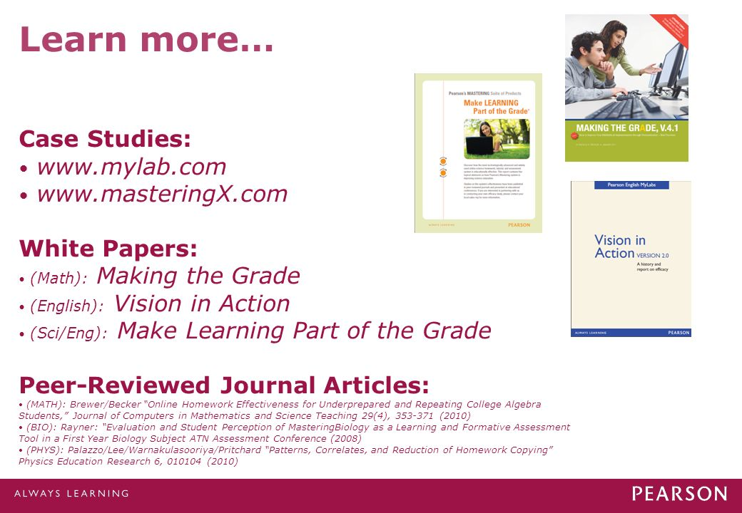 Learn more… Case Studies: www.mylab.com www.masteringX.com White Papers: (Math): Making the Grade (English): Vision in Action (Sci/Eng): Make Learning