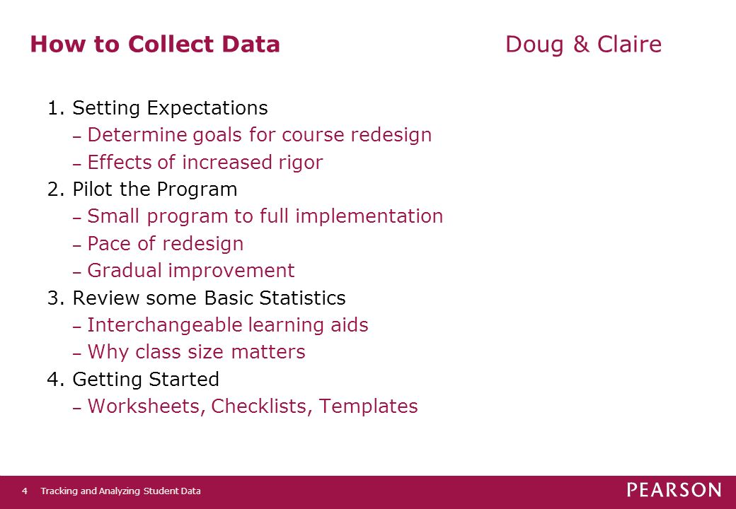 Tracking and Analyzing Student Data4 How to Collect DataDoug & Claire 1. Setting Expectations – Determine goals for course redesign – Effects of incre