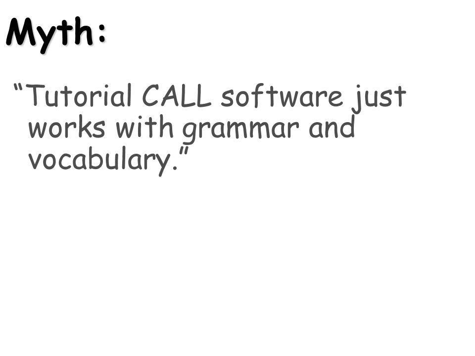 Myth: Tutorial CALL software just works with grammar and vocabulary.