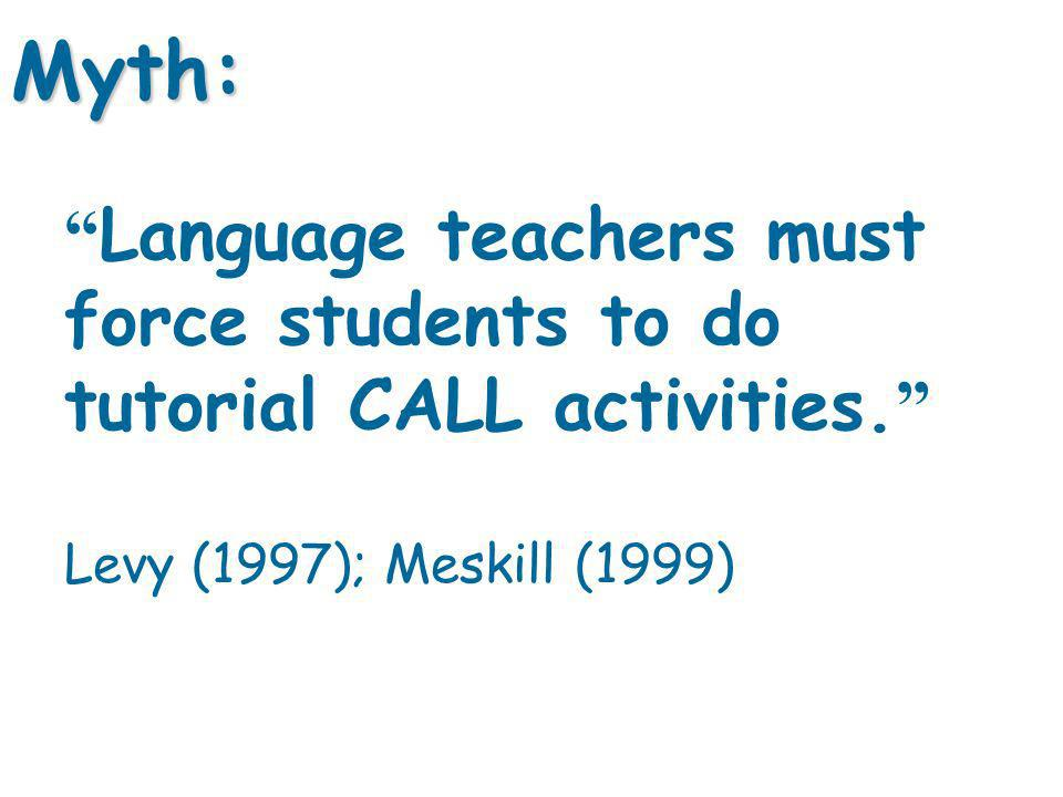 Language teachers must force students to do tutorial CALL activities.