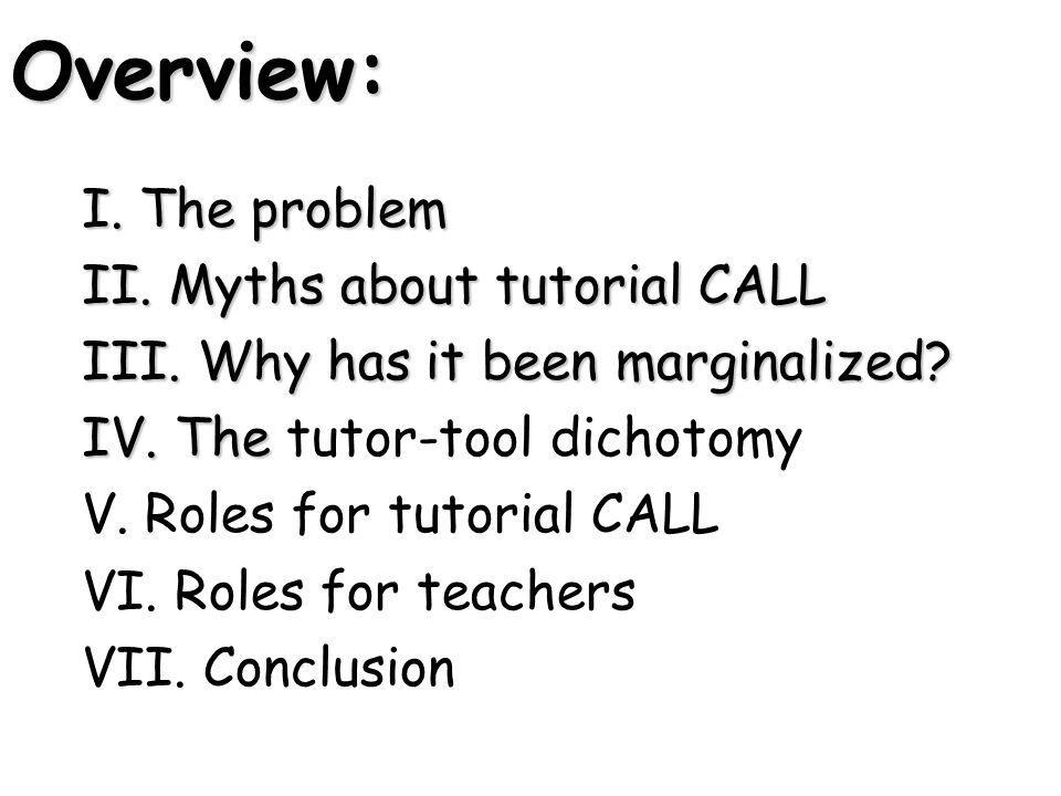Overview: I. The problem II. Myths about tutorial CALL III.