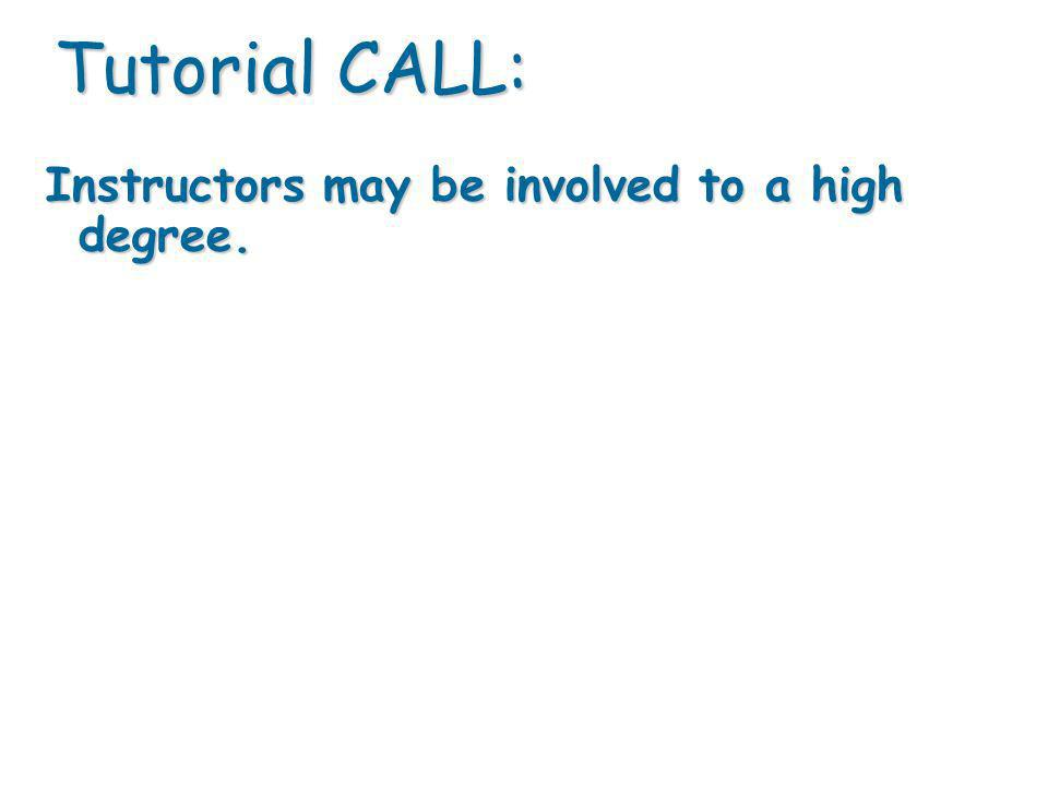 Instructors may be involved to a high degree. Tutorial CALL: