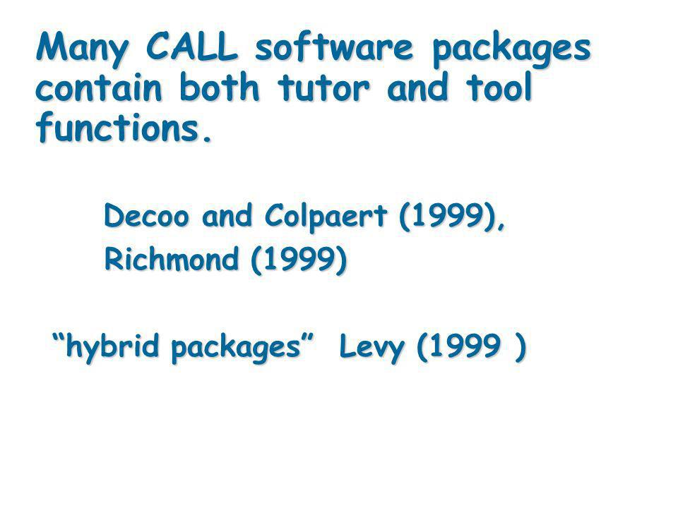 Many CALL software packages contain both tutor and tool functions.