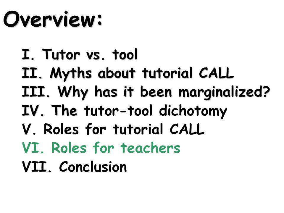 Overview: I. Tutor vs. tool II. Myths about tutorial CALL III.