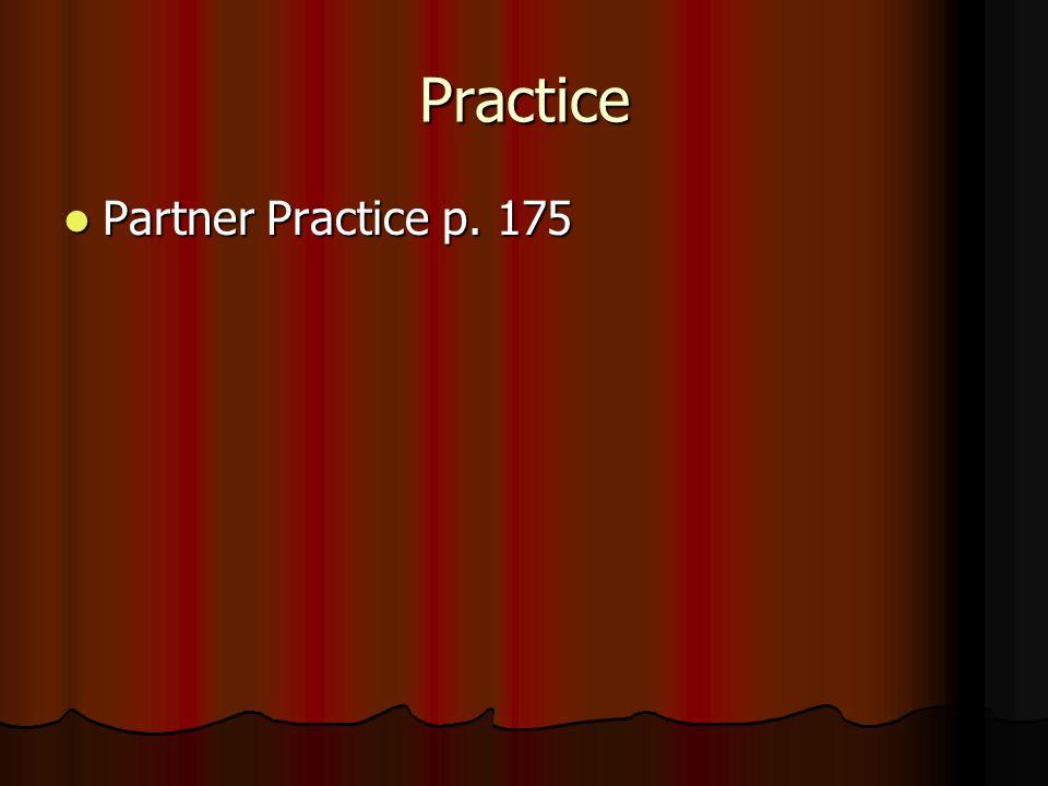 Practice Partner Practice p. 175 Partner Practice p. 175