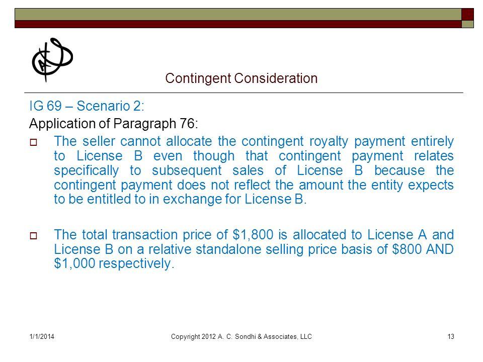1/1/2014Copyright 2012 A. C. Sondhi & Associates, LLC13 Contingent Consideration IG 69 – Scenario 2: Application of Paragraph 76: The seller cannot al