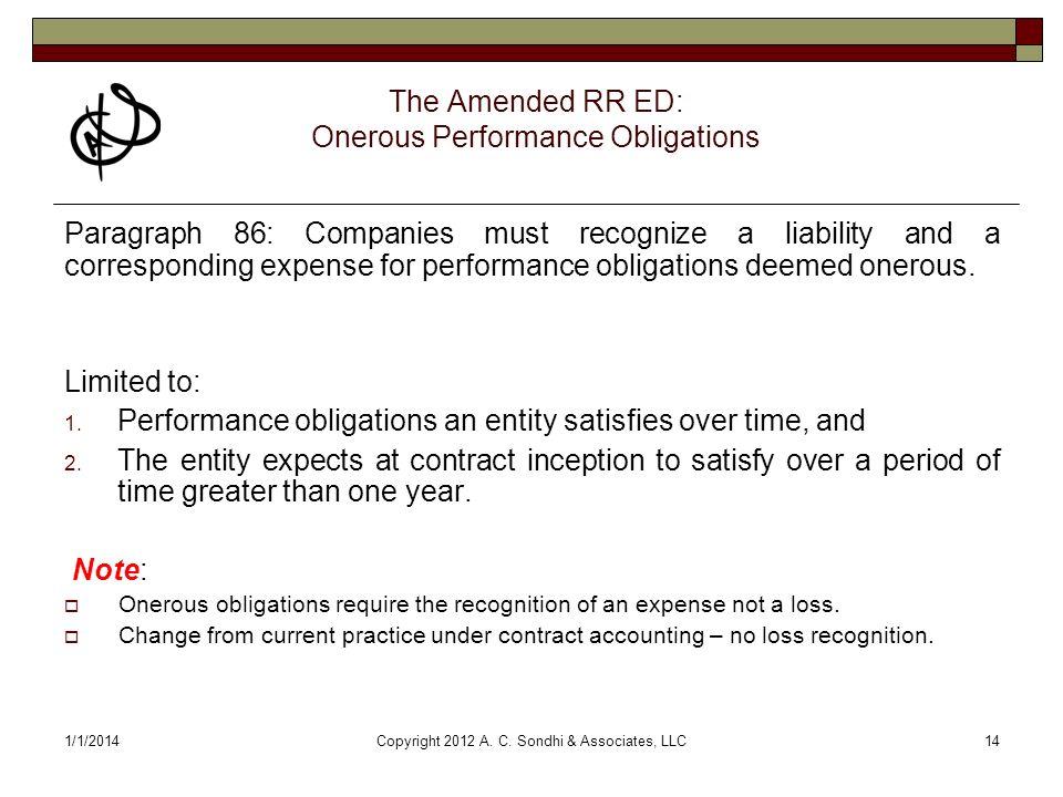 1/1/2014Copyright 2012 A. C. Sondhi & Associates, LLC14 The Amended RR ED: Onerous Performance Obligations Paragraph 86: Companies must recognize a li