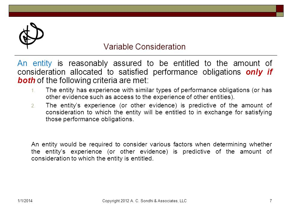 1/1/2014Copyright 2012 A. C. Sondhi & Associates, LLC7 Variable Consideration An entity is reasonably assured to be entitled to the amount of consider