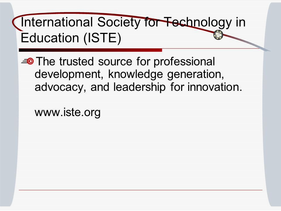 International Society for Technology in Education (ISTE) The trusted source for professional development, knowledge generation, advocacy, and leadership for innovation.