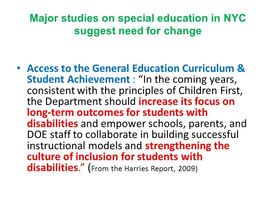 Major studies on special education in NYC suggest need for change Access to the General Education Curriculum & Student Achievement : In the coming yea