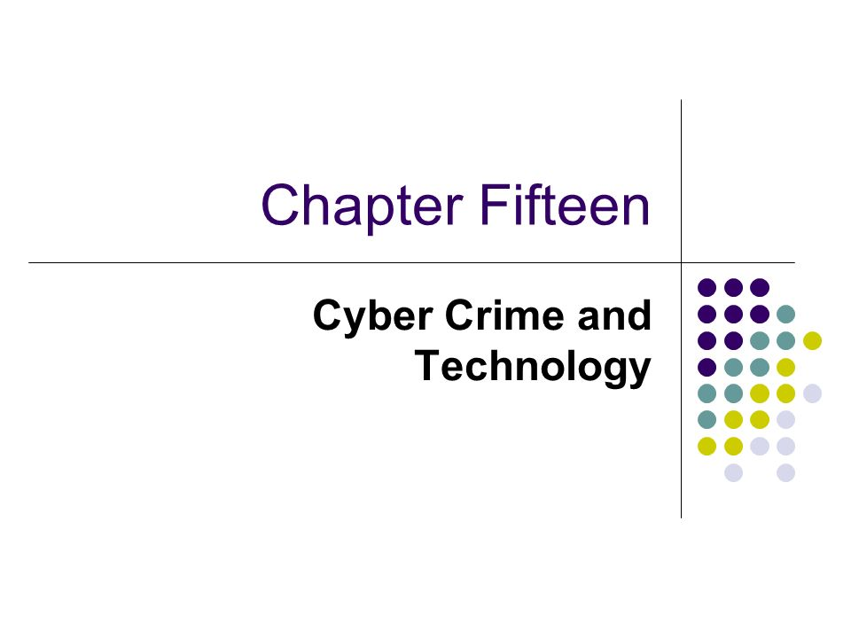 Chapter Fifteen Cyber Crime and Technology