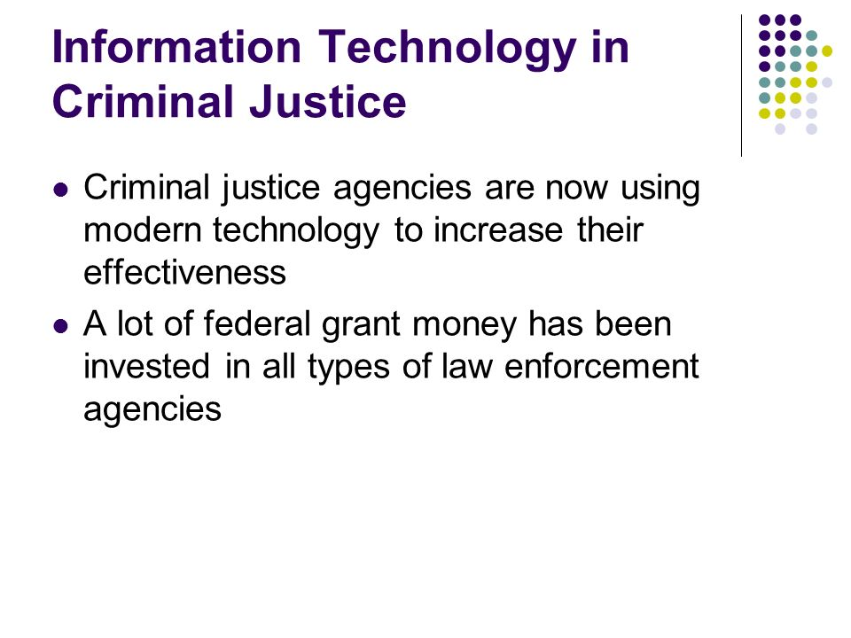 Information Technology in Criminal Justice Criminal justice agencies are now using modern technology to increase their effectiveness A lot of federal