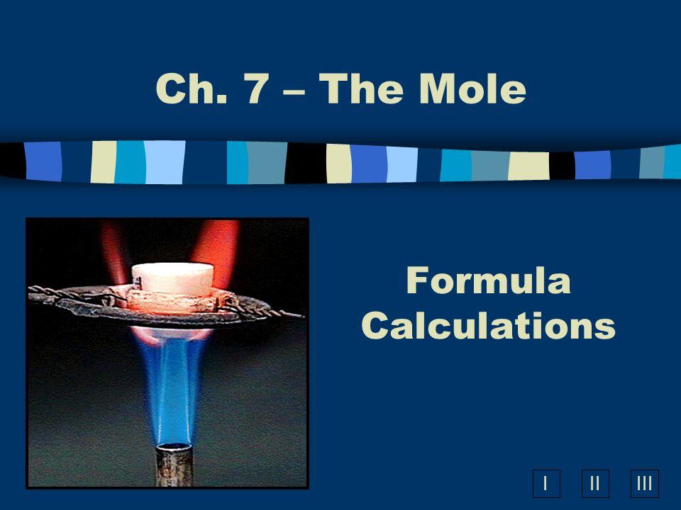 IIIIII Formula Calculations Ch. 7 – The Mole