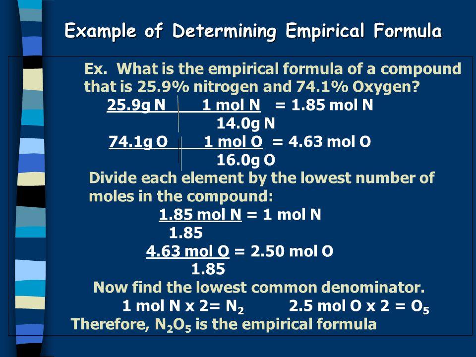 Example of Determining Empirical Formula Ex. What is the empirical formula of a compound that is 25.9% nitrogen and 74.1% Oxygen? 25.9g N1 mol N = 1.8
