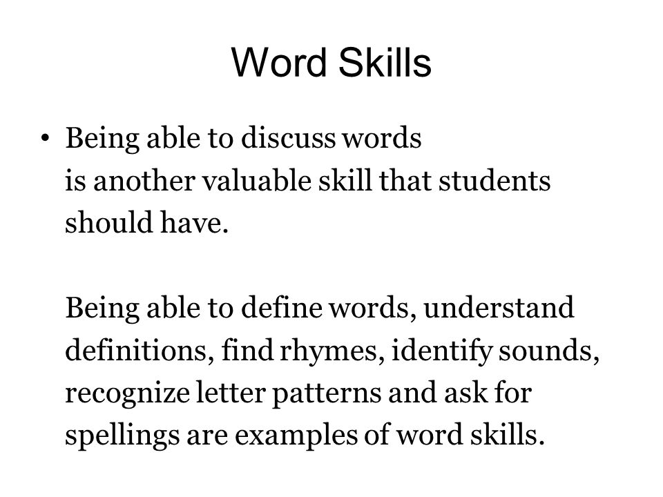 Word Skills Being able to discuss words is another valuable skill that students should have.