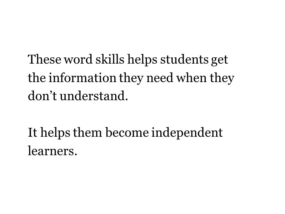 These word skills helps students get the information they need when they dont understand.