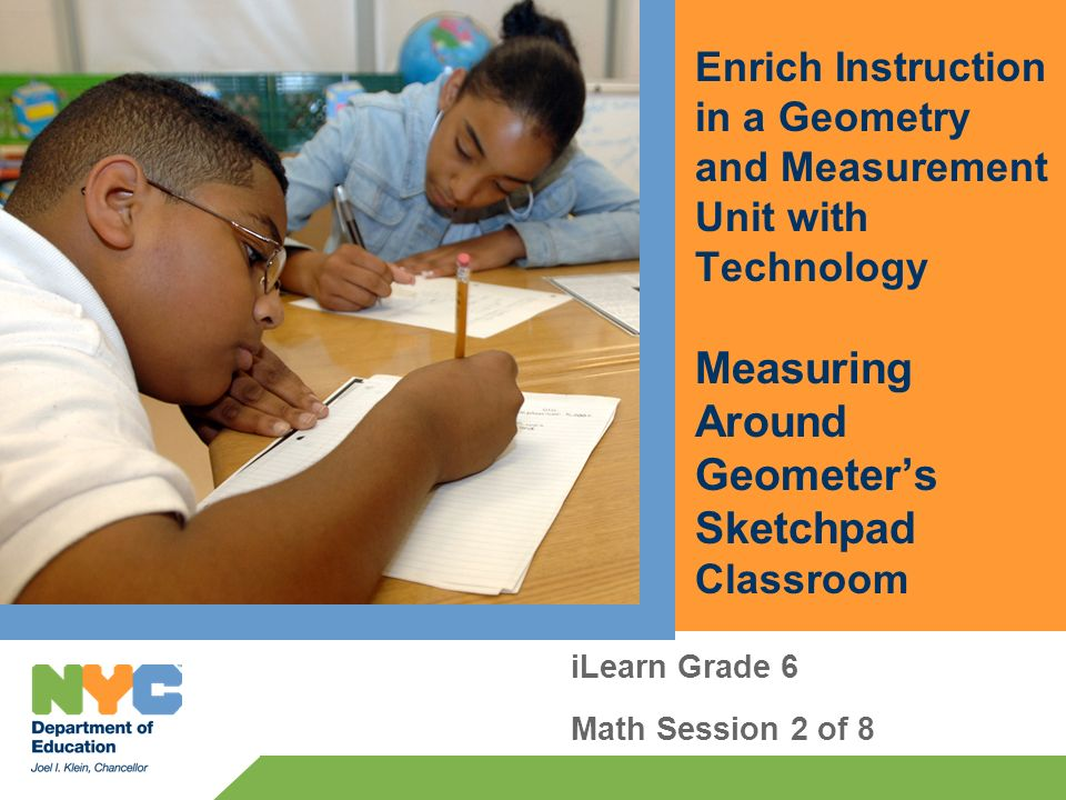 Enrich Instruction in a Geometry and Measurement Unit with Technology Measuring Around Geometers Sketchpad Classroom iLearn Grade 6 Math Session 2 of 8