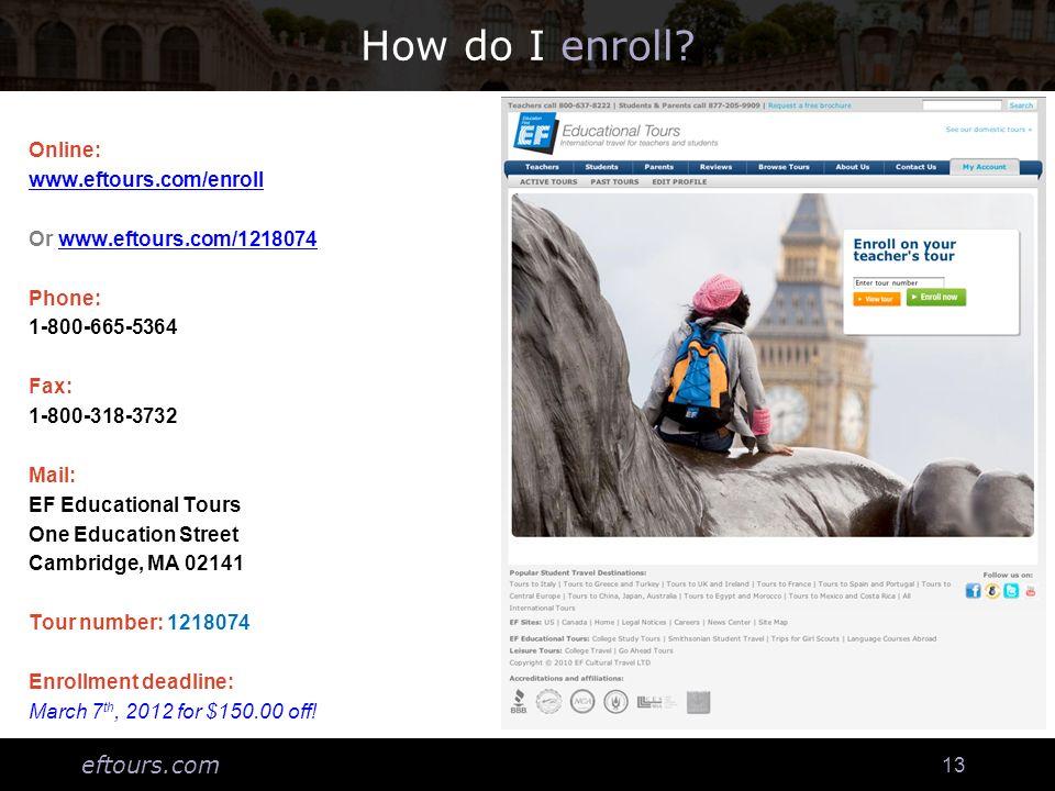 eftours.com 13 How do I enroll? Online: www.eftours.com/enroll Or www.eftours.com/1218074www.eftours.com/1218074 Phone: 1-800-665-5364 Fax: 1-800-318-
