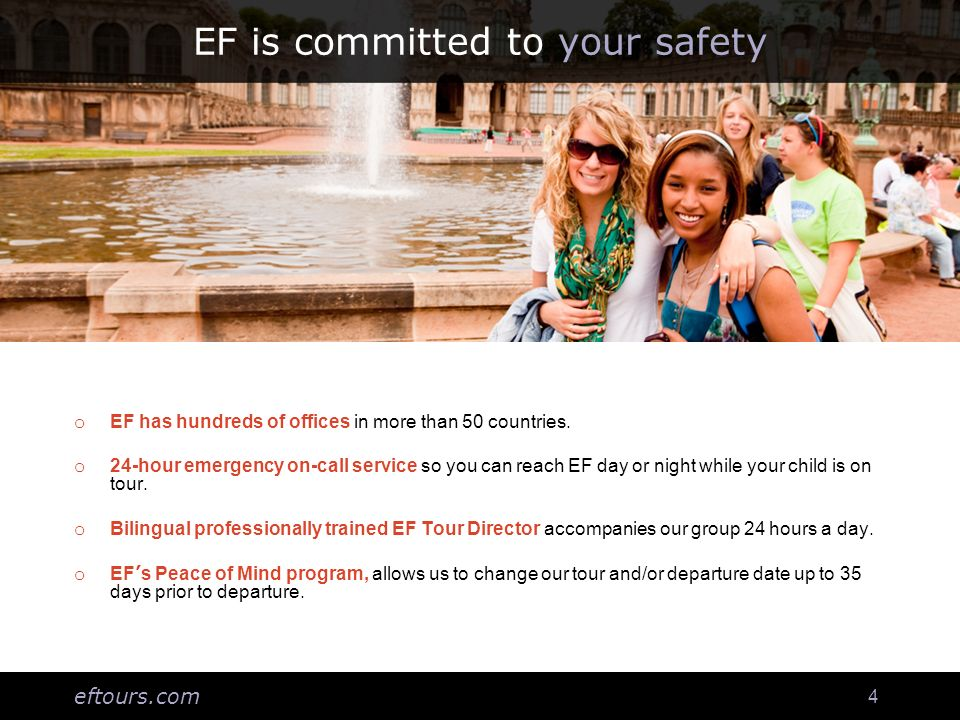 eftours.com 4 EF is committed to your safety o EF has hundreds of offices in more than 50 countries.