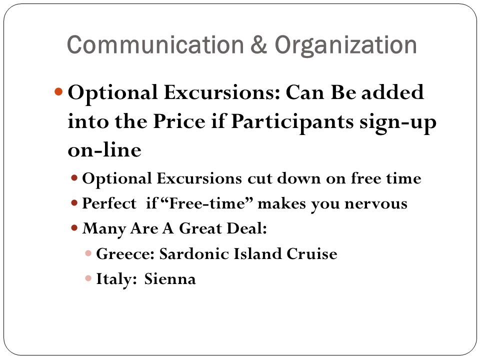 Communication & Organization Optional Excursions: Can Be added into the Price if Participants sign-up on-line Optional Excursions cut down on free tim