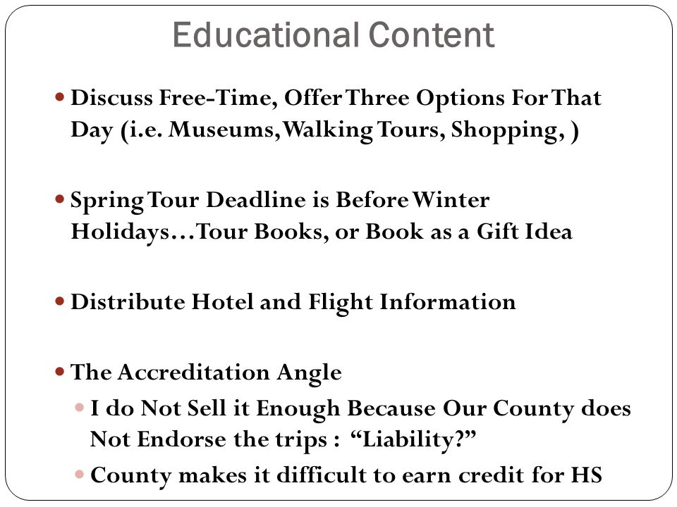 Educational Content Discuss Free-Time, Offer Three Options For That Day (i.e. Museums, Walking Tours, Shopping, ) Spring Tour Deadline is Before Winte