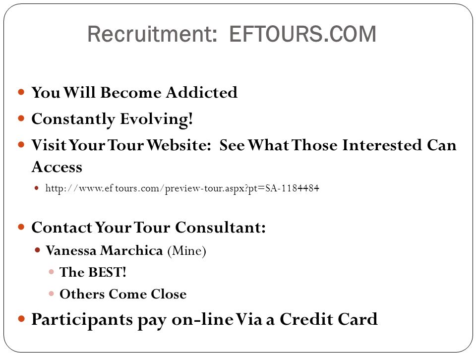 Recruitment: EFTOURS.COM You Will Become Addicted Constantly Evolving! Visit Your Tour Website: See What Those Interested Can Access http://www.ef tou