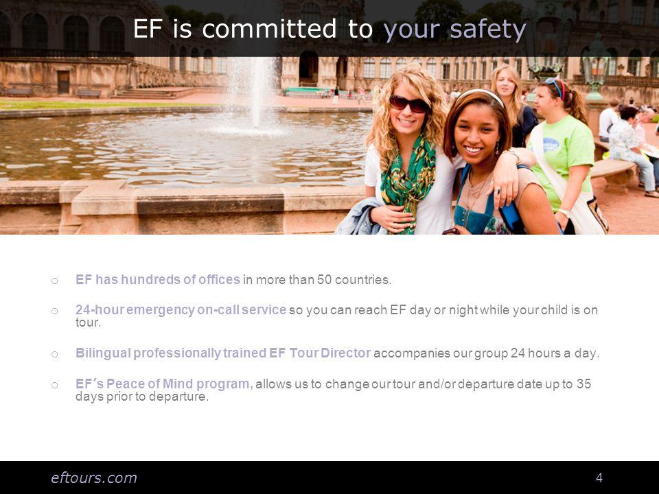 eftours.com 15 eftours.com/parent Visit EFs parent website to: Learn more about how EF will make your childs tour educational and safe.