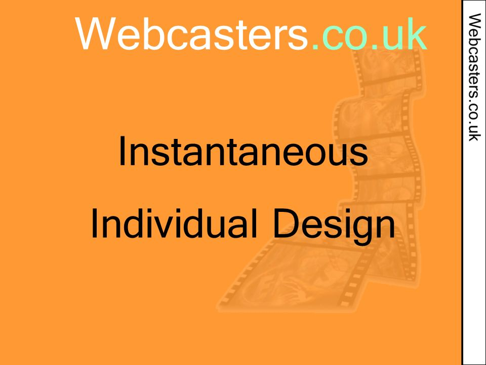 Webcasters.co.uk Instantaneous Individual Design
