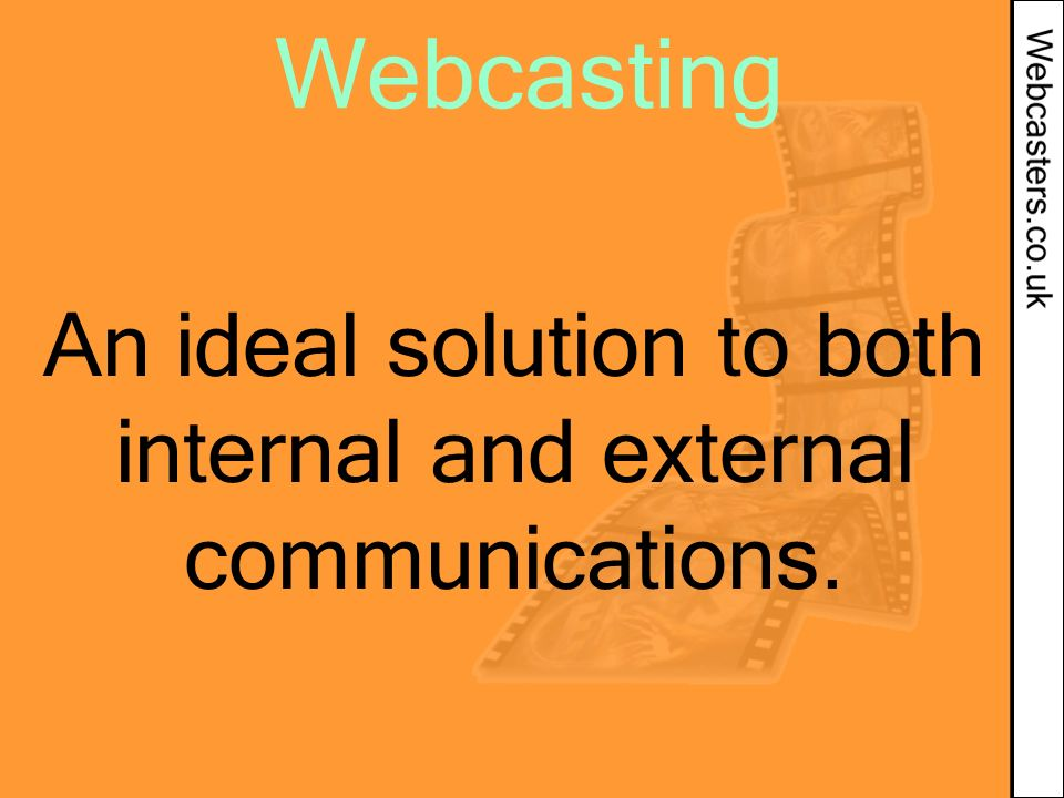 Webcasting An ideal solution to both internal and external communications.