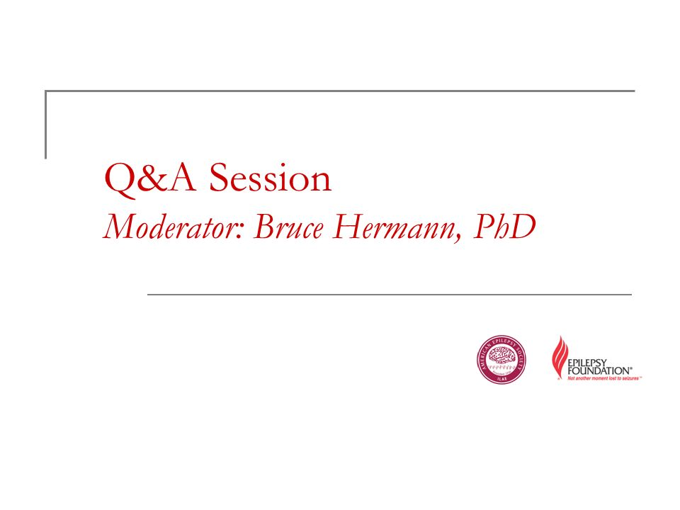 Q&A Session Moderator: Bruce Hermann, PhD