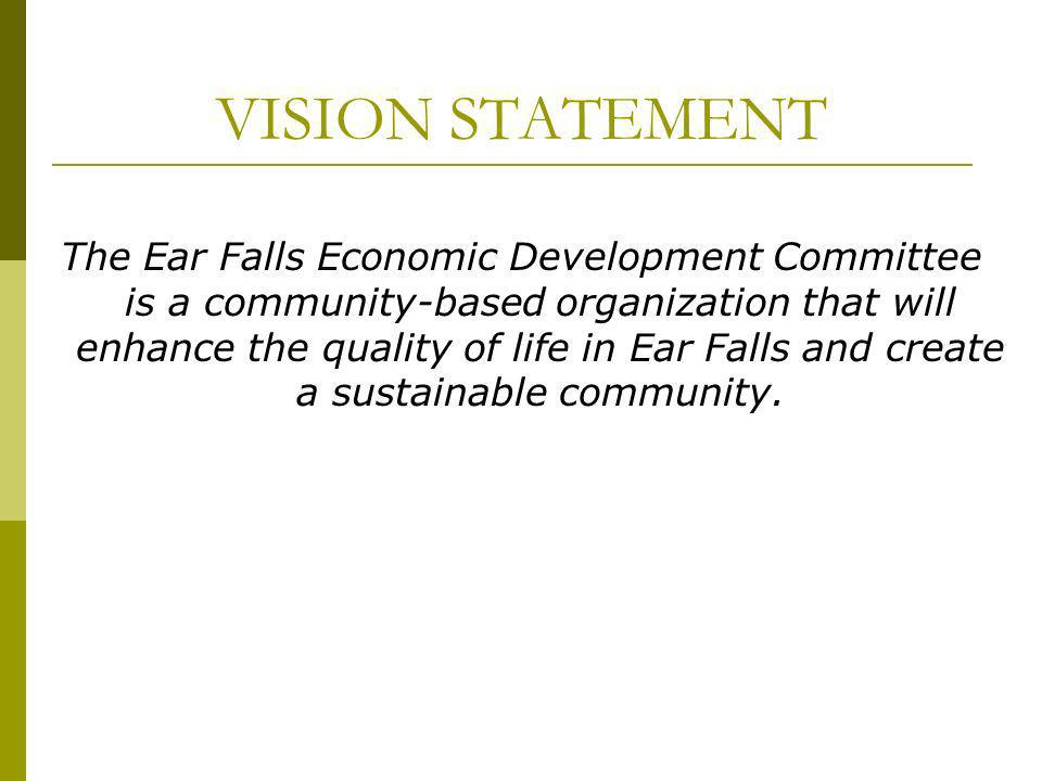 MISSION STATEMENT The Ear Falls Economic Development Committee will support community development and explore diverse socio-economic opportunities in order to enhance quality of life and create sustainability for the community of Ear Falls and surrounding area.