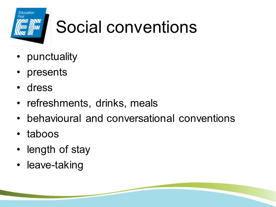 Social conventions punctuality presents dress refreshments, drinks, meals behavioural and conversational conventions taboos length of stay leave-takin