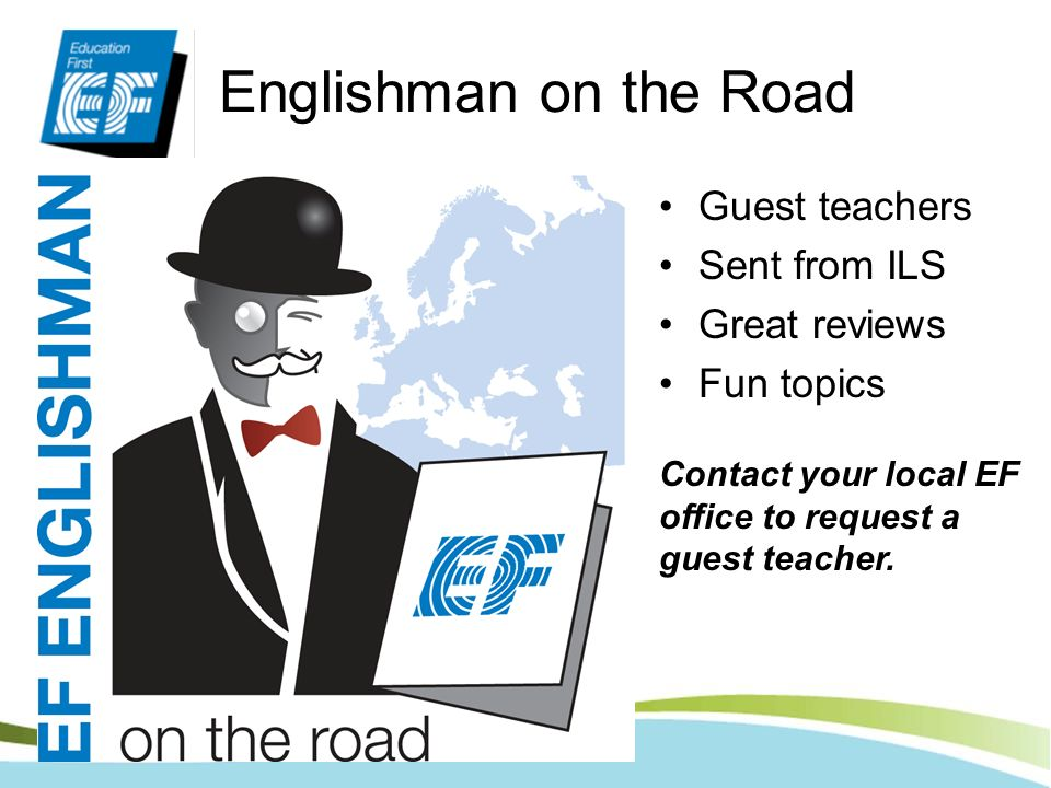 Englishman on the Road Guest teachers Sent from ILS Great reviews Fun topics Contact your local EF office to request a guest teacher.