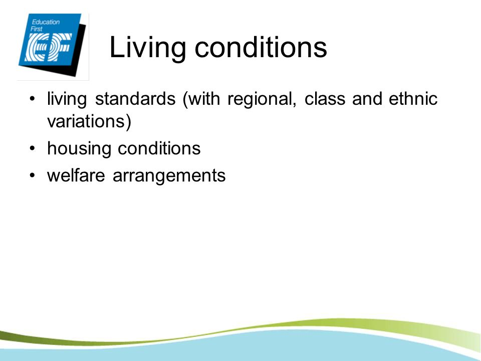 Living conditions living standards (with regional, class and ethnic variations) housing conditions welfare arrangements
