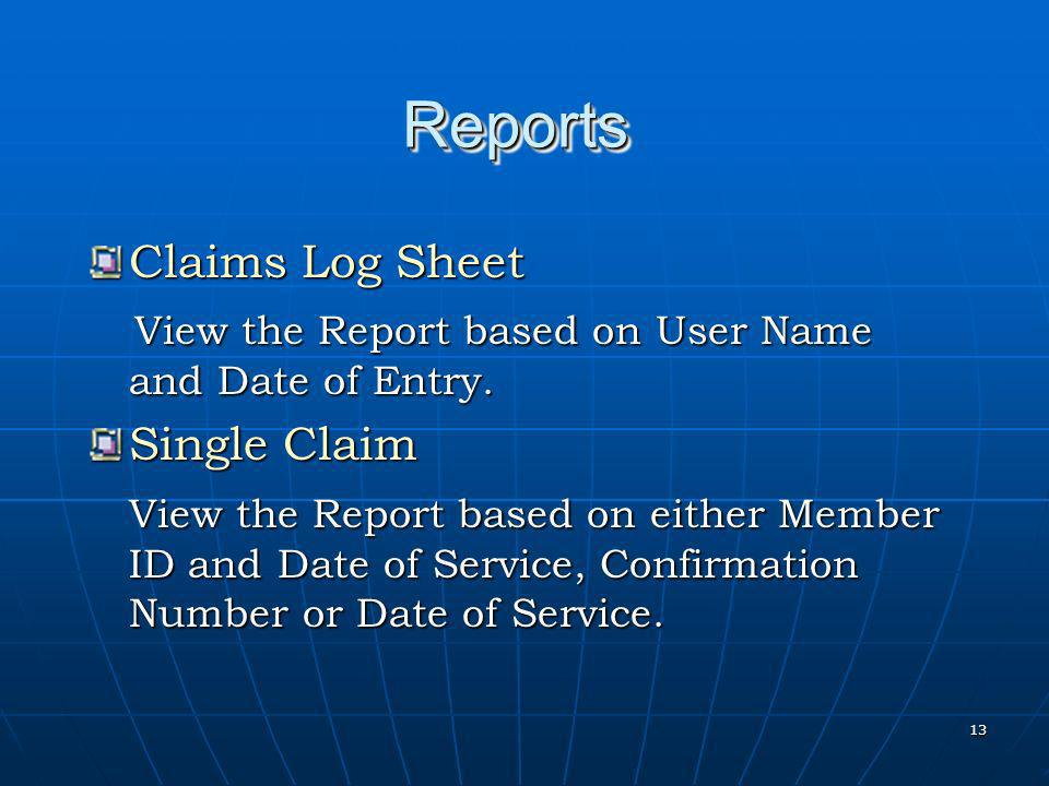 13 Claims Log Sheet View the Report based on User Name and Date of Entry.