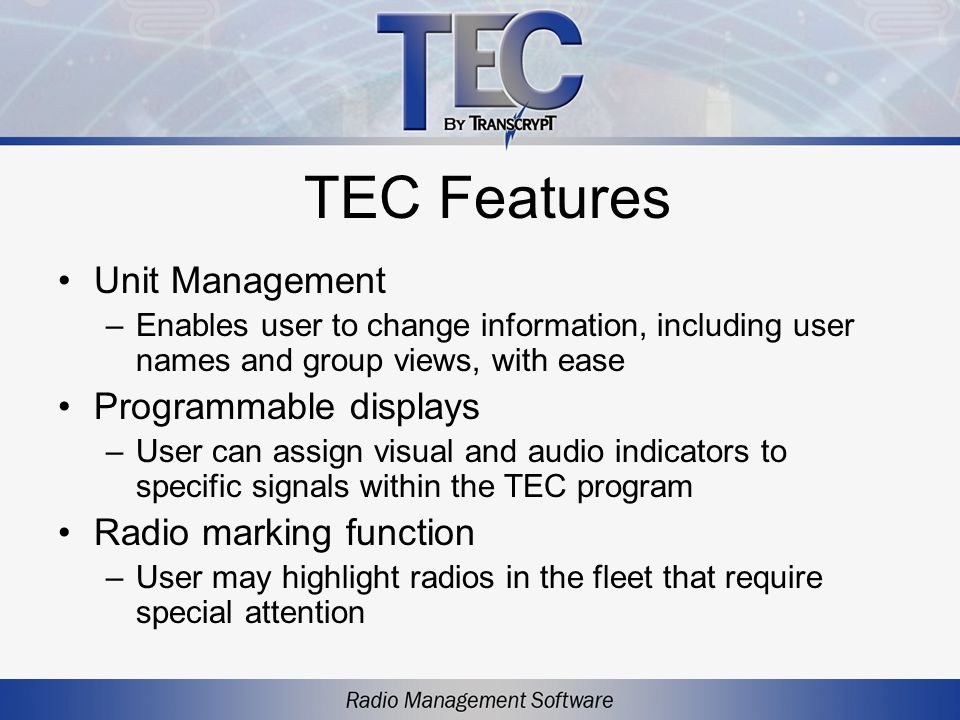 TEC Features Unit Management –Enables user to change information, including user names and group views, with ease Programmable displays –User can assi