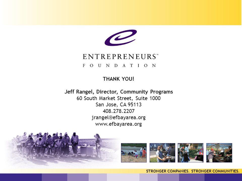 Confidential STRONGER COMPANIES. STRONGER COMMUNITIES. THANK YOU! Jeff Rangel, Director, Community Programs 60 South Market Street, Suite 1000 San Jos