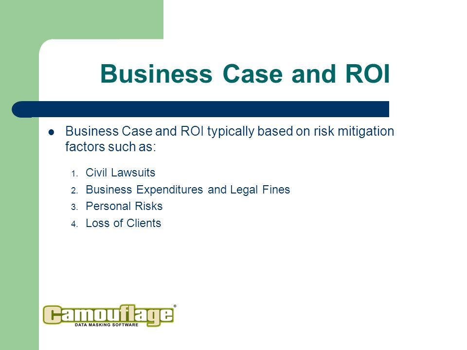 Business Case and ROI Business Case and ROI typically based on risk mitigation factors such as: 1.