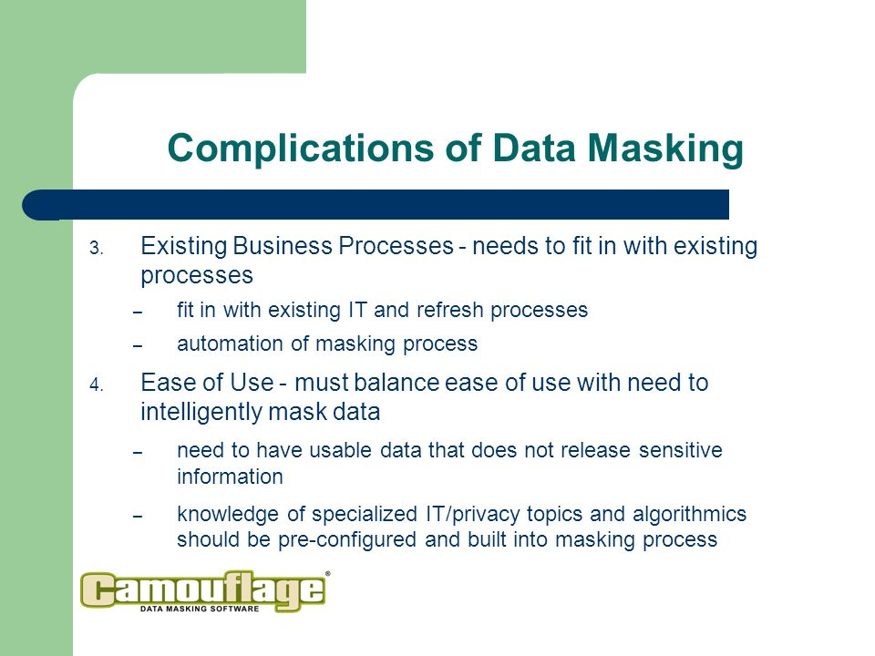 3. Existing Business Processes - needs to fit in with existing processes – fit in with existing IT and refresh processes – automation of masking proce