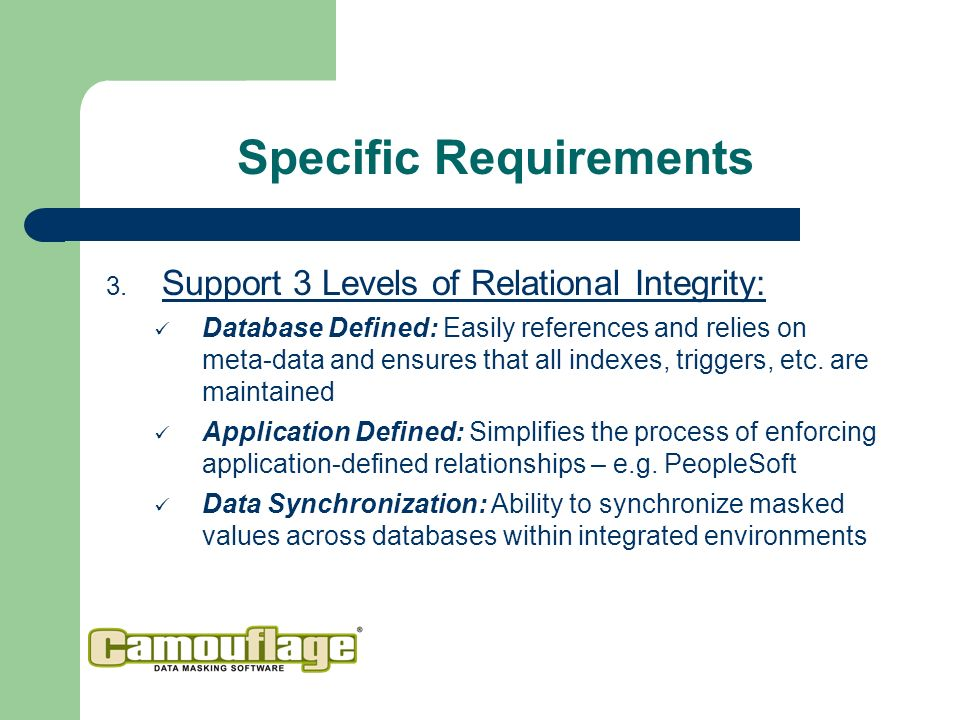 Support 3 Levels of Relational Integrity: Database Defined: Easily references and relies on meta-data and ensures that all indexes, triggers, etc.