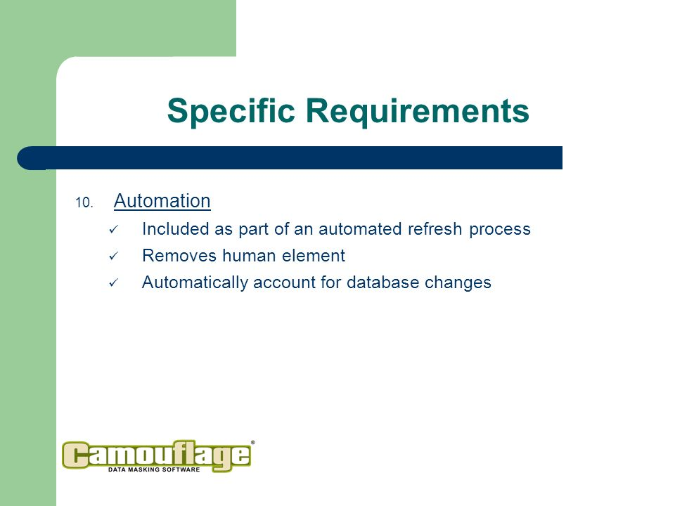 Automation Included as part of an automated refresh process Removes human element Automatically account for database changes Specific Requirements