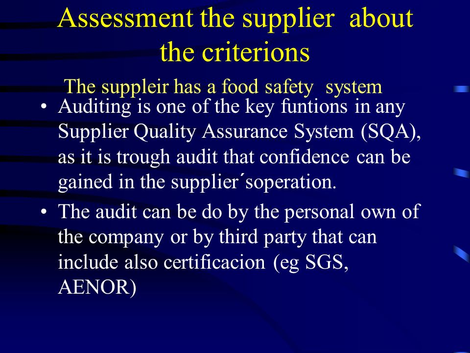 Assessment the supplier about the criterions Auditing is one of the key funtions in any Supplier Quality Assurance System (SQA), as it is trough audit that confidence can be gained in the supplier´soperation.