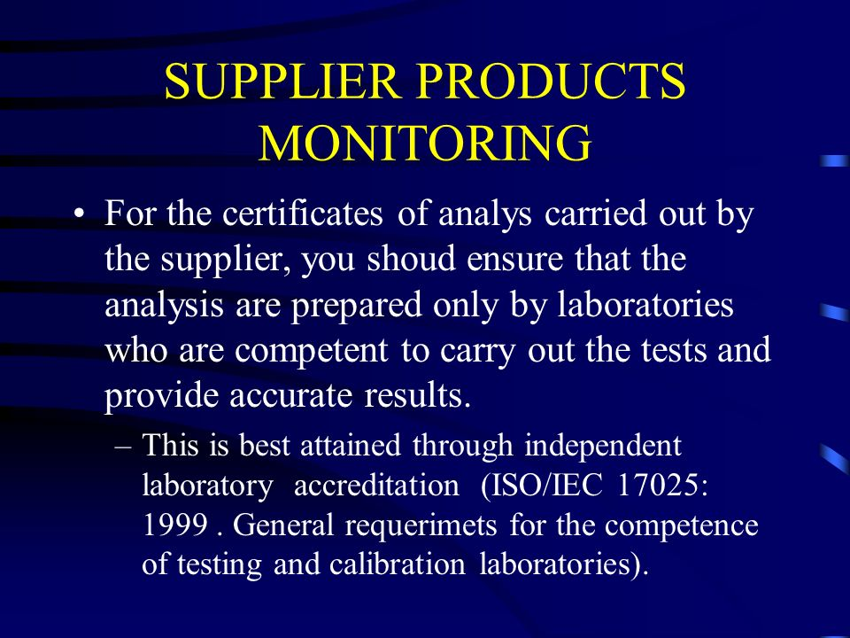 SUPPLIER PRODUCTS MONITORING For the certificates of analys carried out by the supplier, you shoud ensure that the analysis are prepared only by labor
