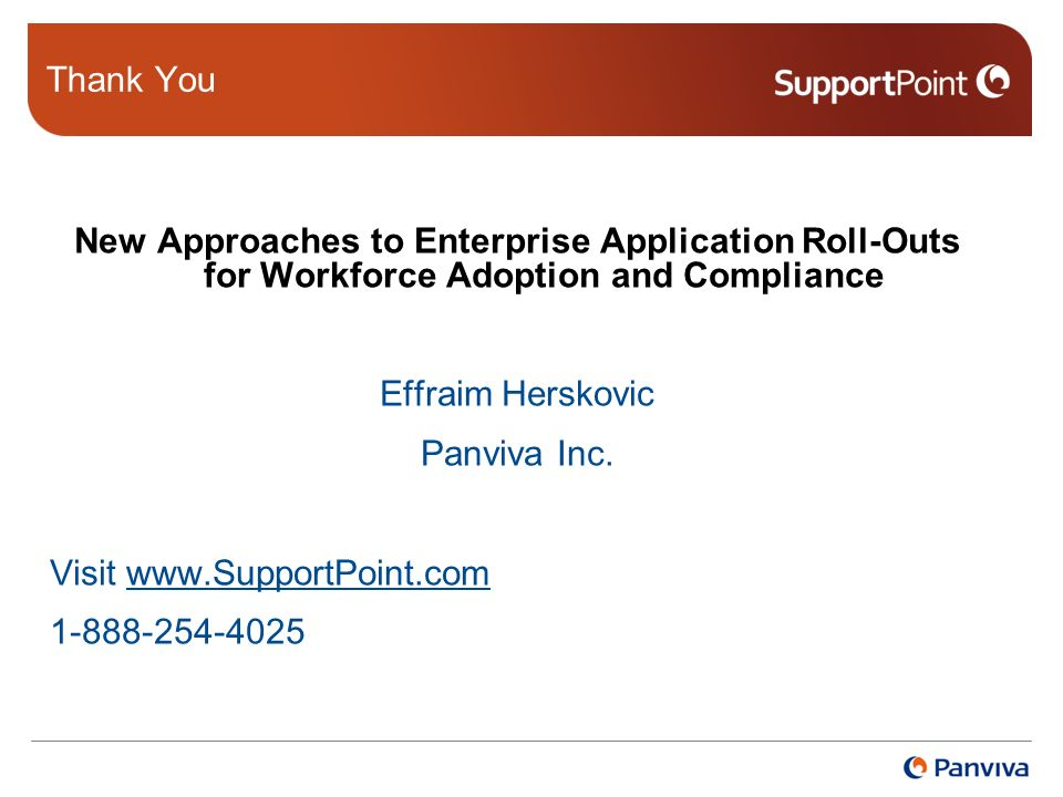 Thank You New Approaches to Enterprise Application Roll-Outs for Workforce Adoption and Compliance Effraim Herskovic Panviva Inc.