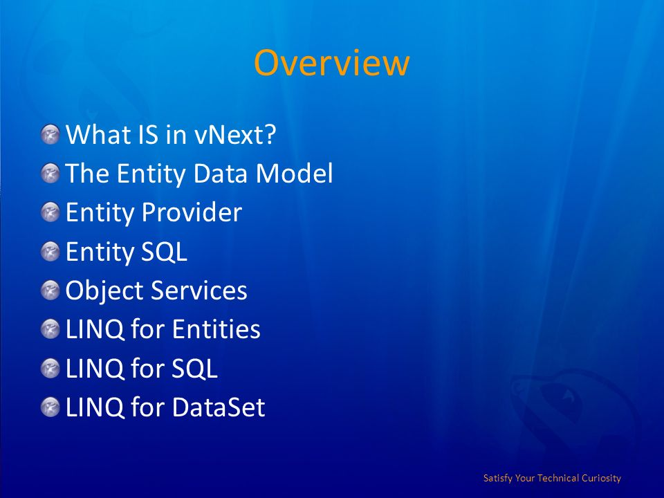 Satisfy Your Technical Curiosity Overview What IS in vNext.
