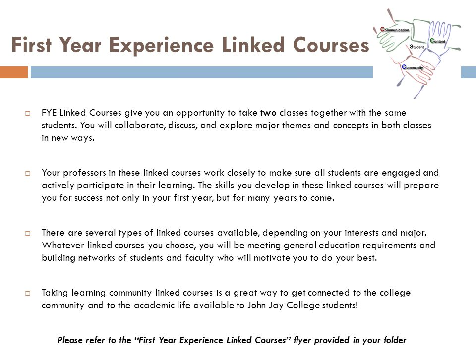 First Year Experience Linked Courses FYE Linked Courses give you an opportunity to take two classes together with the same students. You will collabor