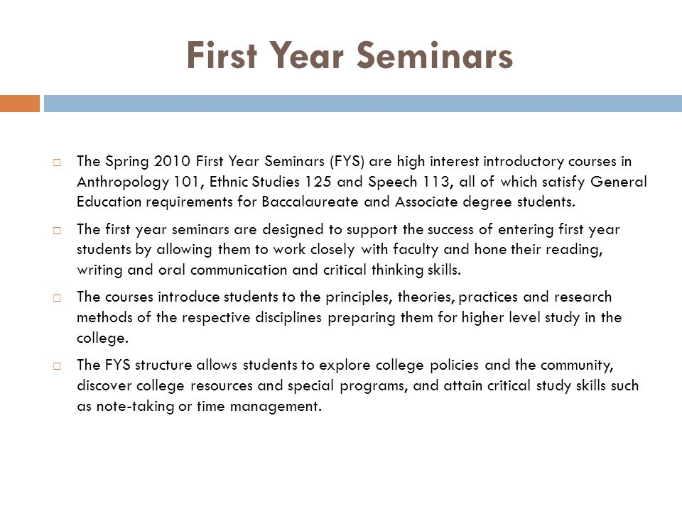 First Year Seminars The Spring 2010 First Year Seminars (FYS) are high interest introductory courses in Anthropology 101, Ethnic Studies 125 and Speec